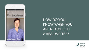 How do you know when you are ready to be a real writer