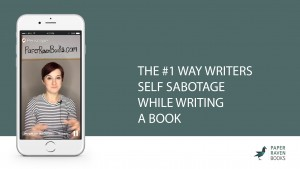 The Number 1 way writers self sabotage while writing a book
