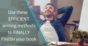 Use these efficient writing methods to finally finish your book