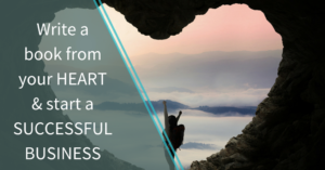Write a book from your heart & start a successful business