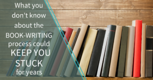What you don't know about the book-writing process could keep you stuck for years