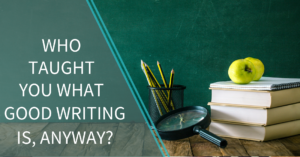Who taught you what counts as good writing, anyway?