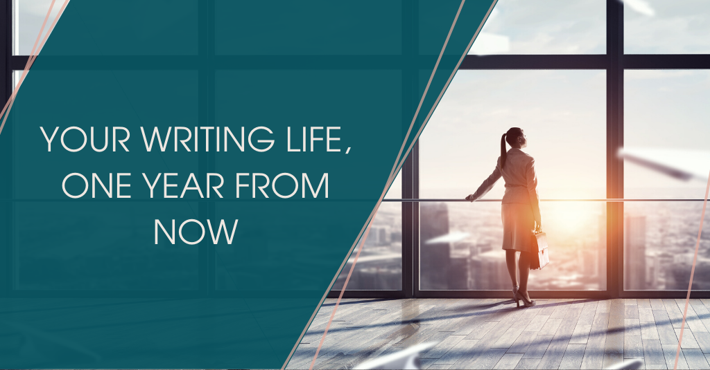 Your Writing Life, One Year From Now