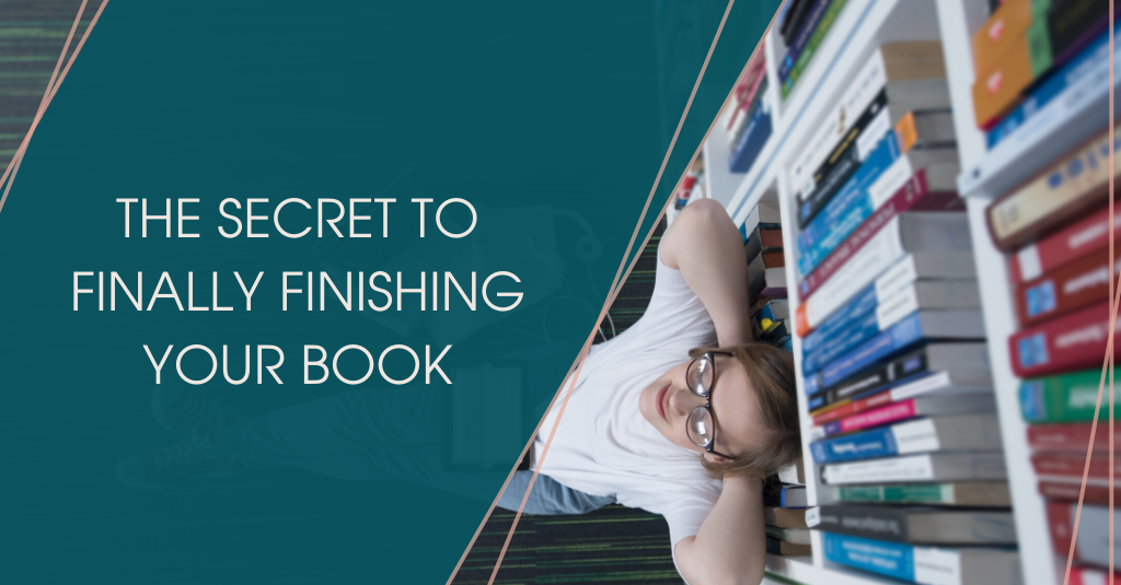 The Secret to Finally Finishing Your Book