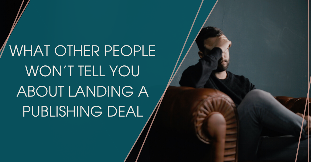 What other people won't tell you about landing a publishing deal
