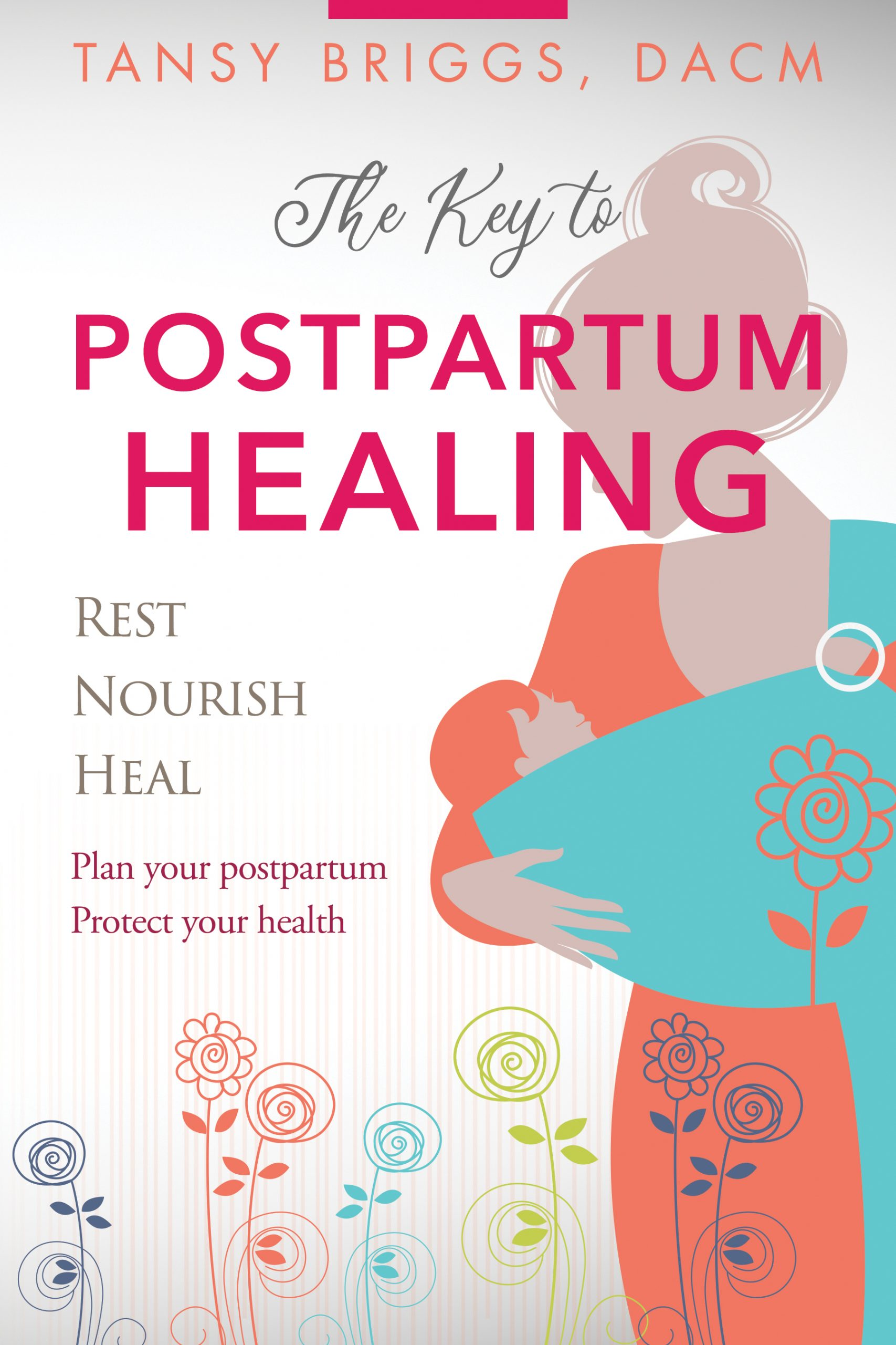 The Key to Postpartum Healing by Tansy Briggs, DACM
