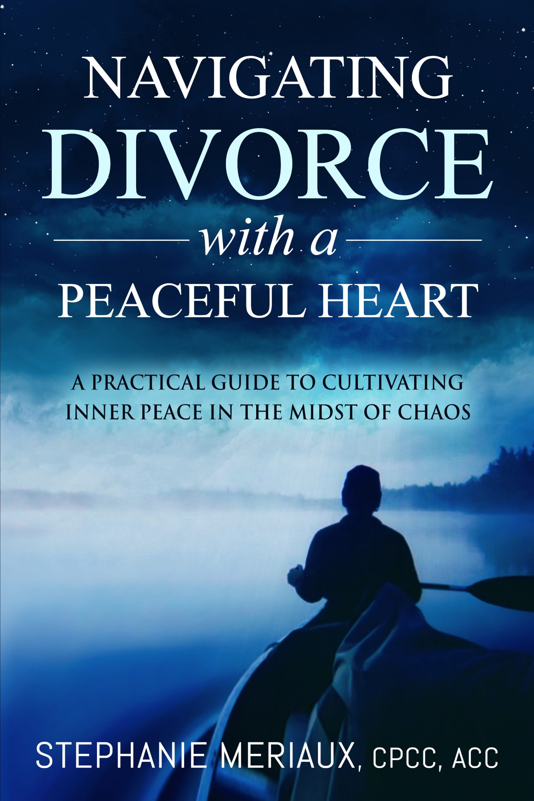Navigating Divorce with a Peaceful Heart by Stephanie Meriaux